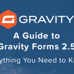 A Guide to Gravity Forms 2.5: Everything You Need to Know!
