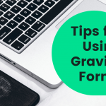 Tips for Using Gravity Forms