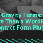 Gravity Forms: More Than a WordPress Contact Form Plugin